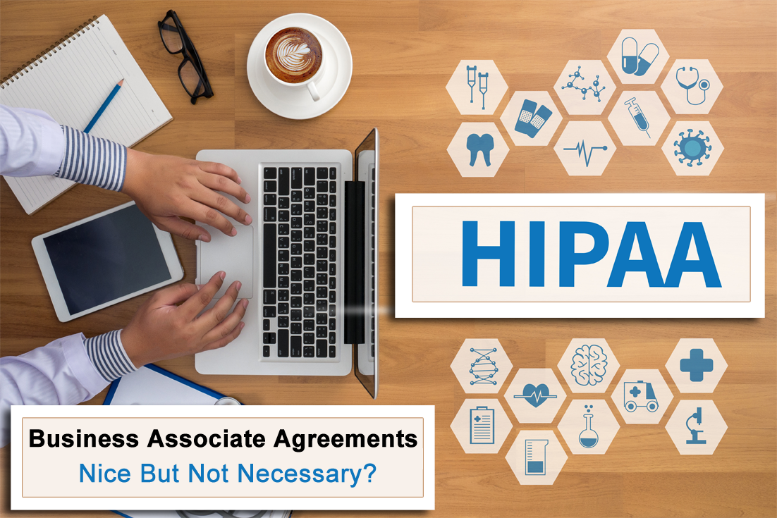 Business Associate Agreements:Do We Really Need Them?